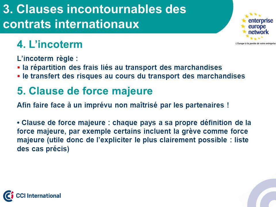 3. Clauses incontournables des contrats internationaux 4. Lincoterm Lincoterm règle : la répartition des frais liés au transport des marchandises le t