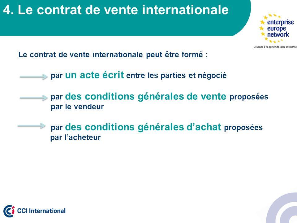 4. Le contrat de vente internationale Le contrat de vente internationale peut être formé : par un acte écrit entre les parties et négocié par des cond