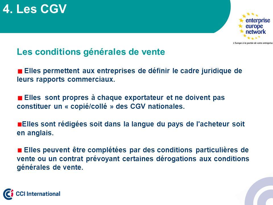 4. Les CGV Les conditions générales de vente Elles permettent aux entreprises de définir le cadre juridique de leurs rapports commerciaux. Elles sont