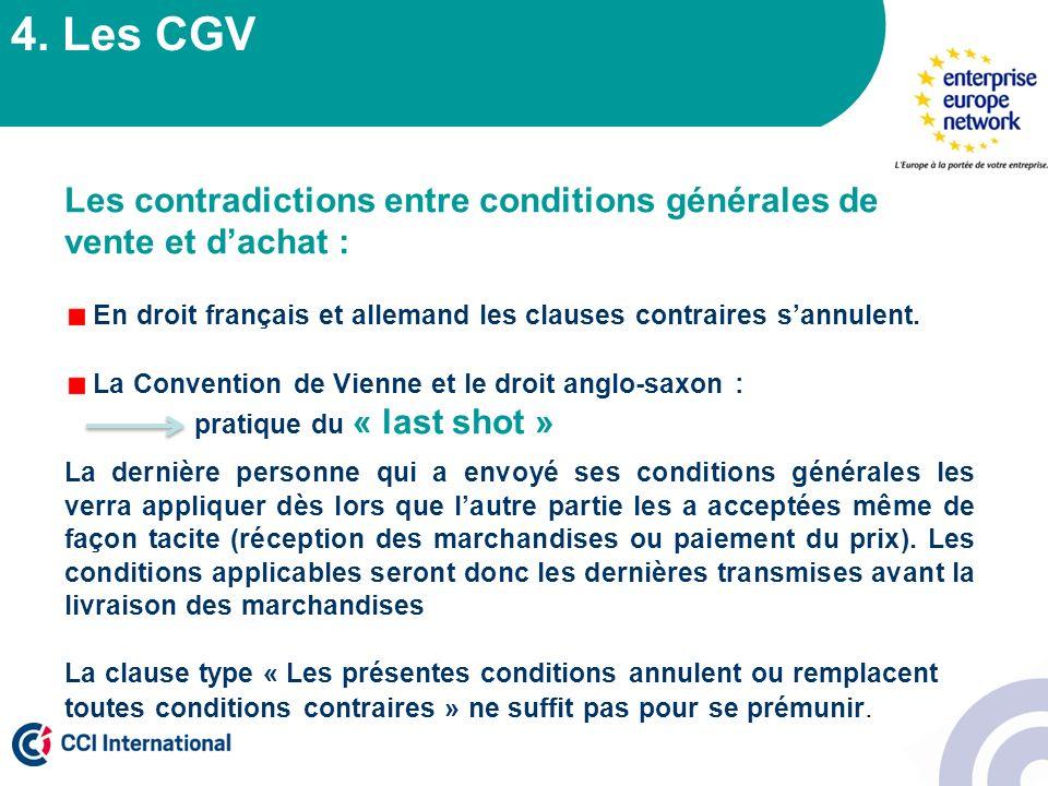 4. Les CGV Les contradictions entre conditions générales de vente et dachat : En droit français et allemand les clauses contraires sannulent. La Conve
