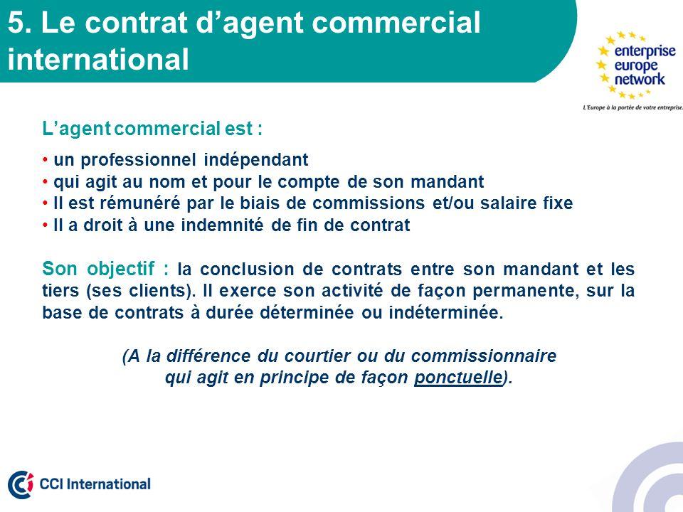 5. Le contrat dagent commercial international Lagent commercial est : un professionnel indépendant qui agit au nom et pour le compte de son mandant Il