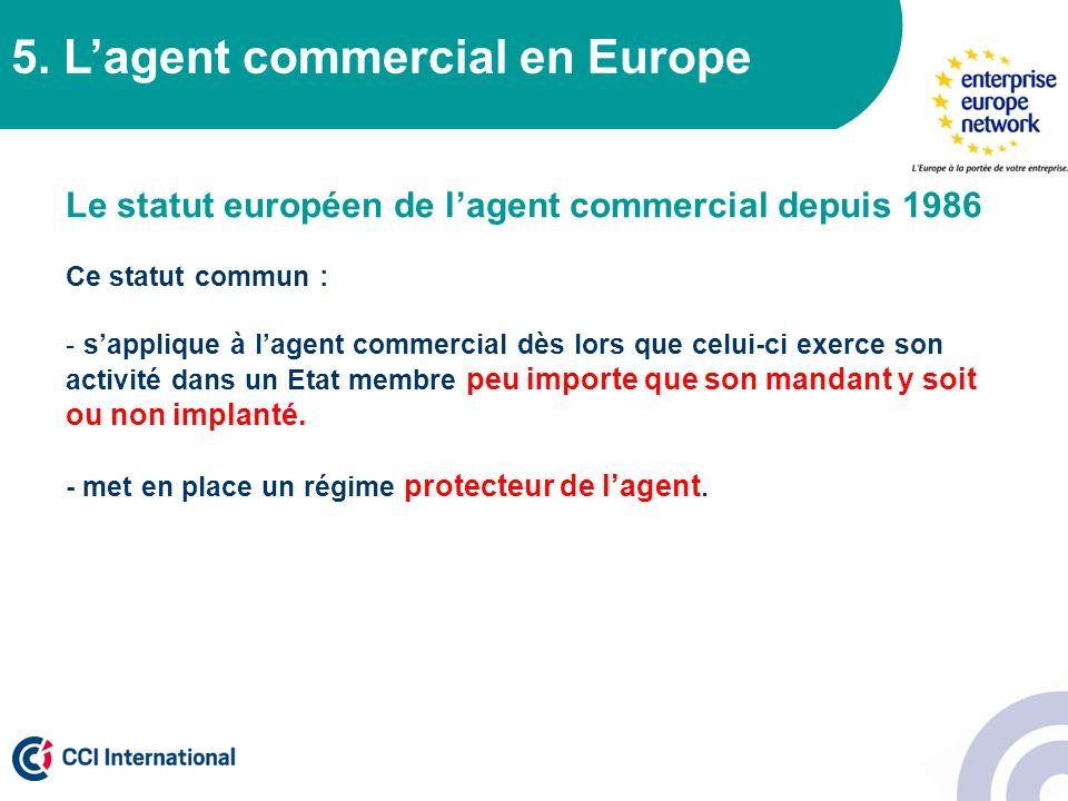 5. Lagent commercial en Europe Le statut européen de lagent commercial depuis 1986 Ce statut commun : - sapplique à lagent commercial dès lors que cel