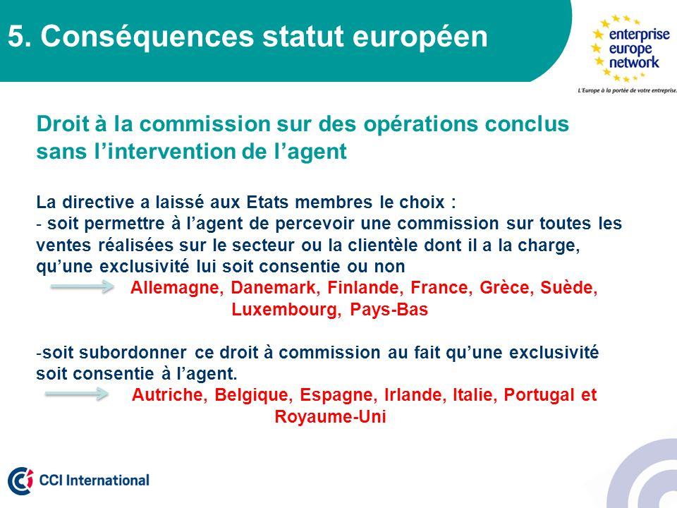 5. Conséquences statut européen Droit à la commission sur des opérations conclus sans lintervention de lagent La directive a laissé aux Etats membres