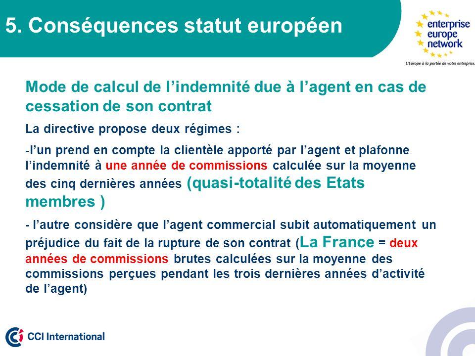 5. Conséquences statut européen Mode de calcul de lindemnité due à lagent en cas de cessation de son contrat La directive propose deux régimes : -lun