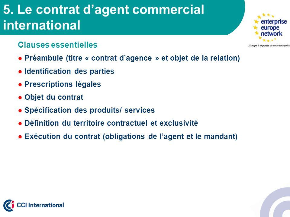 5. Le contrat dagent commercial international Clauses essentielles Préambule (titre « contrat dagence » et objet de la relation) Identification des pa