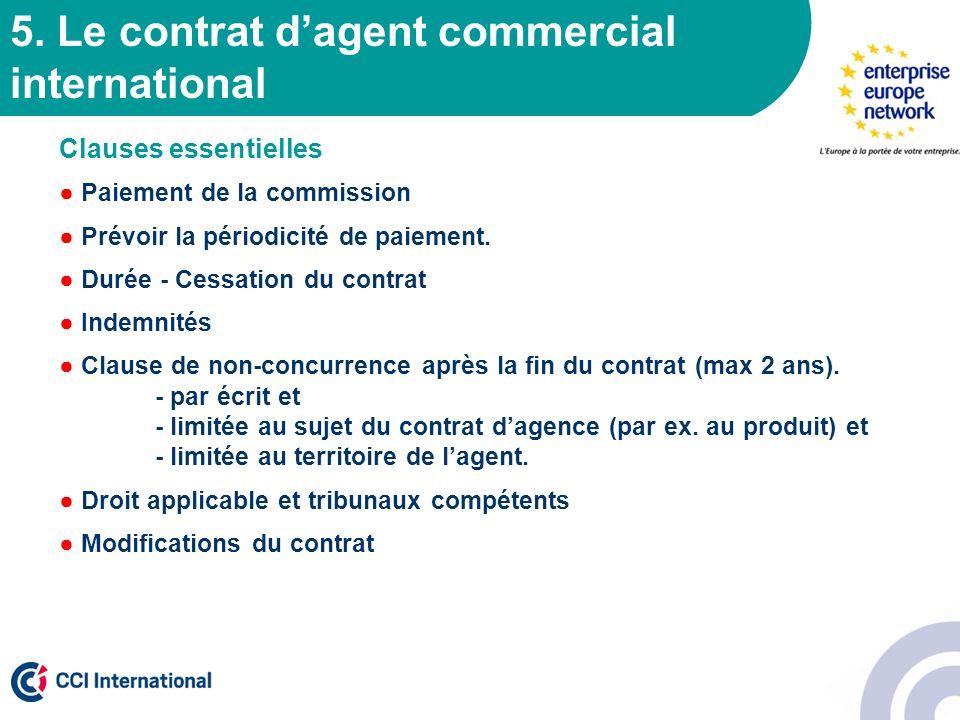 5. Le contrat dagent commercial international Clauses essentielles Paiement de la commission Prévoir la périodicité de paiement. Durée - Cessation du