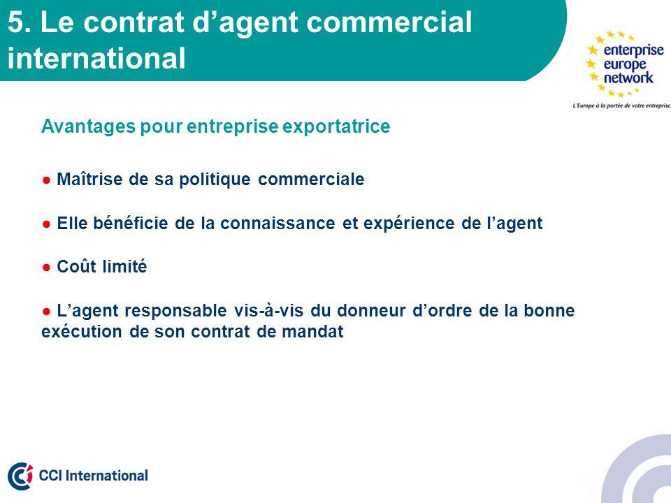 5. Le contrat dagent commercial international Avantages pour entreprise exportatrice Maîtrise de sa politique commerciale Elle bénéficie de la connais