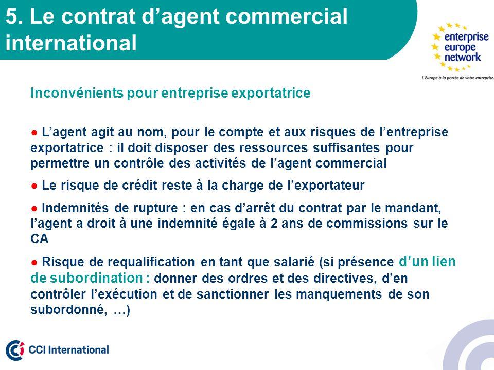 5. Le contrat dagent commercial international Inconvénients pour entreprise exportatrice Lagent agit au nom, pour le compte et aux risques de lentrepr