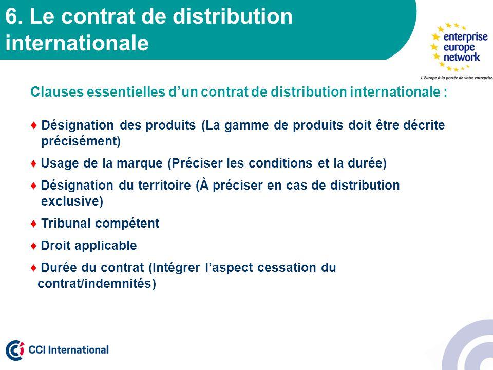 6. Le contrat de distribution internationale Clauses essentielles dun contrat de distribution internationale : Désignation des produits (La gamme de p