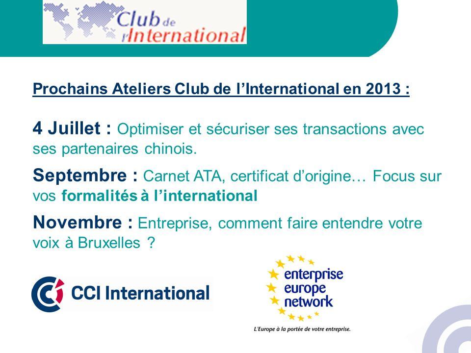 Prochains Ateliers Club de lInternational en 2013 : 4 Juillet : Optimiser et sécuriser ses transactions avec ses partenaires chinois. Septembre : Carn