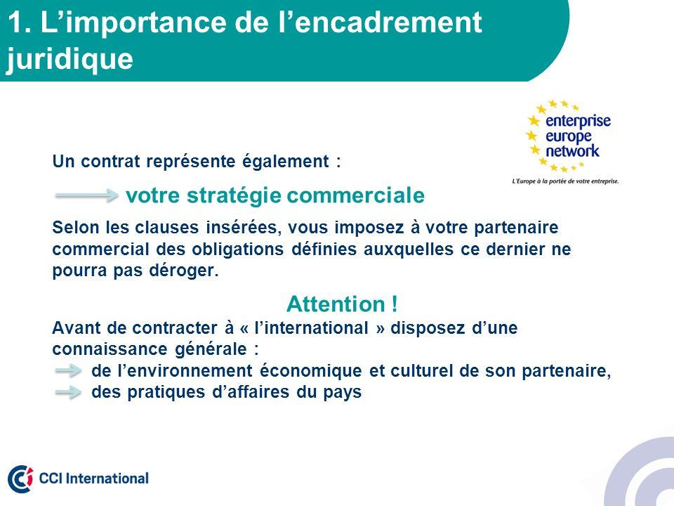 1. Limportance de lencadrement juridique Un contrat représente également : votre stratégie commerciale Selon les clauses insérées, vous imposez à votr