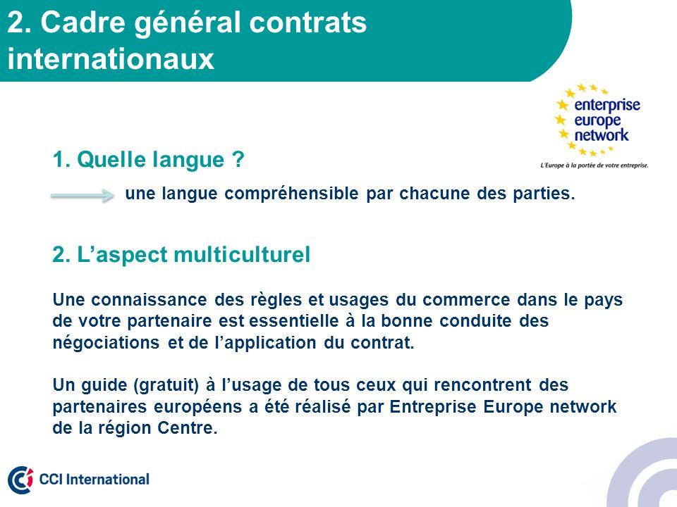 2. Cadre général contrats internationaux 1. Quelle langue ? une langue compréhensible par chacune des parties. 2. Laspect multiculturel Une connaissan