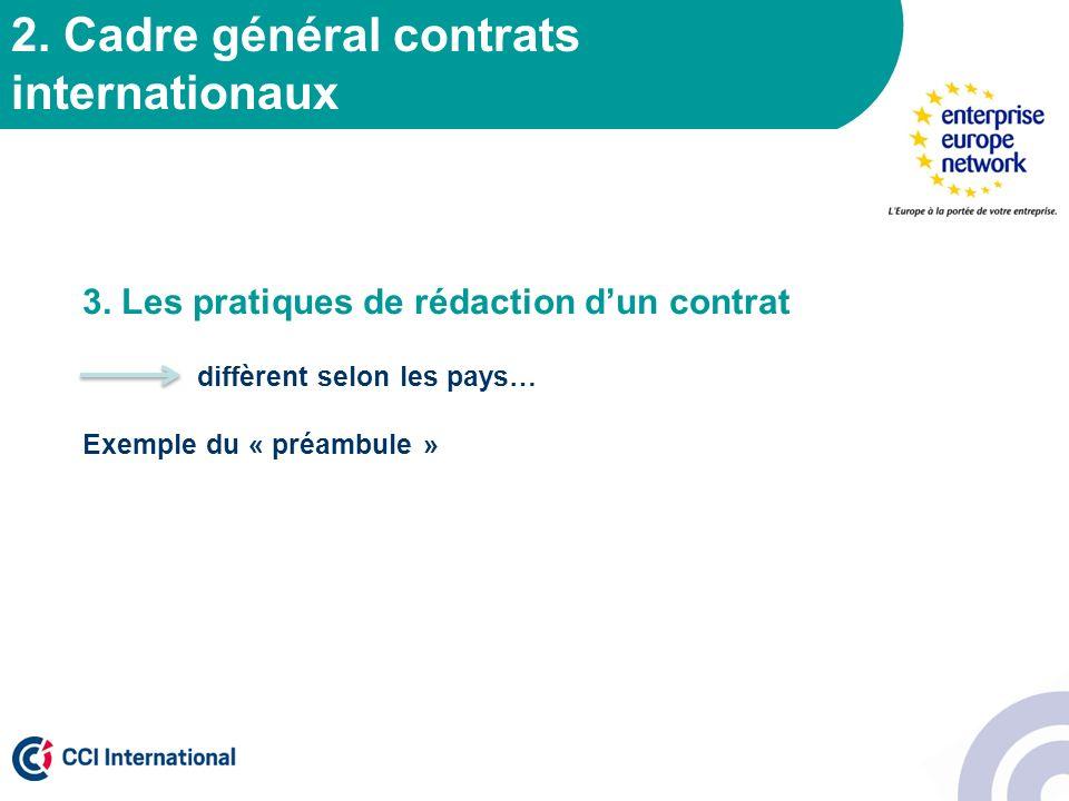 2. Cadre général contrats internationaux 3. Les pratiques de rédaction dun contrat diffèrent selon les pays… Exemple du « préambule »