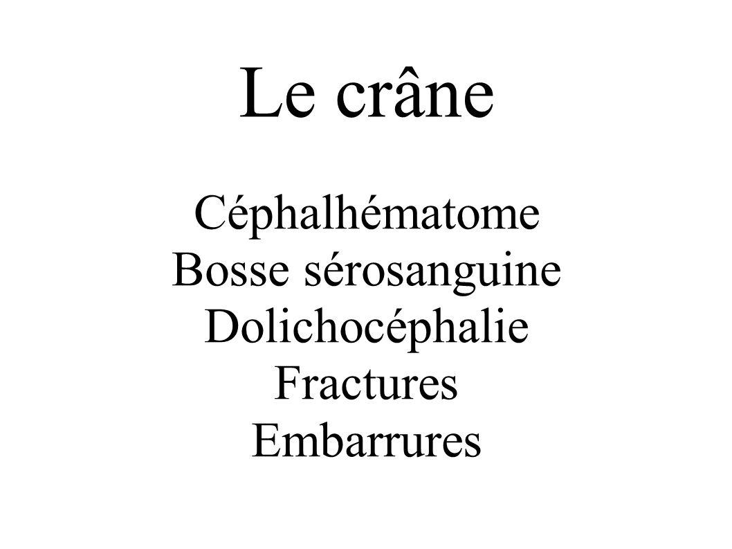 Céphalhématome Hémorragie Sous périostée (entre l os et le périoste) Touchant un ou plusieurs os du crâne – Le plus souvent l os pariétal – Parfois l os occipital