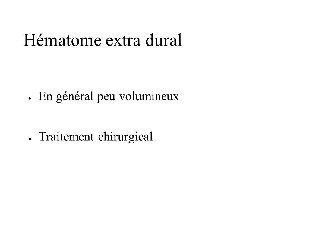 Hématome extra dural En général peu volumineux Traitement chirurgical