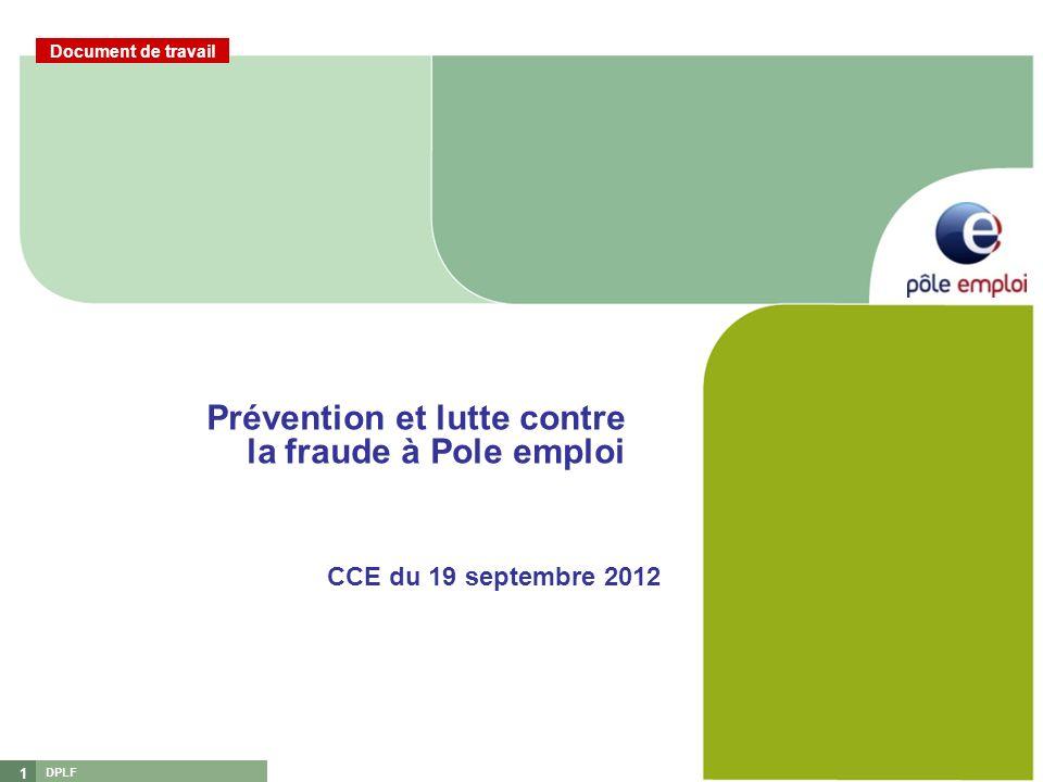 DPLF 1 Prévention et lutte contre la fraude à Pole emploi CCE du 19 septembre 2012 Document de travail
