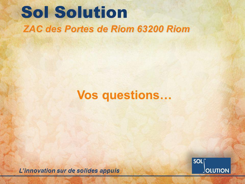 Linnovation sur de solides appuis Sol Solution Vos questions… ZAC des Portes de Riom 63200 Riom