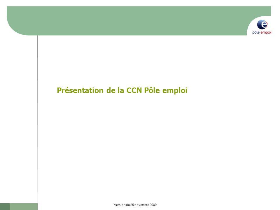 Version du 25 novembre 2009 Présentation de la CCN Pôle emploi