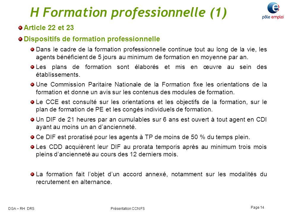 DGA – RH DRS Présentation CCN FS Page 14 H Formation professionnelle (1) Article 22 et 23 Dispositifs de formation professionnelle Dans le cadre de la