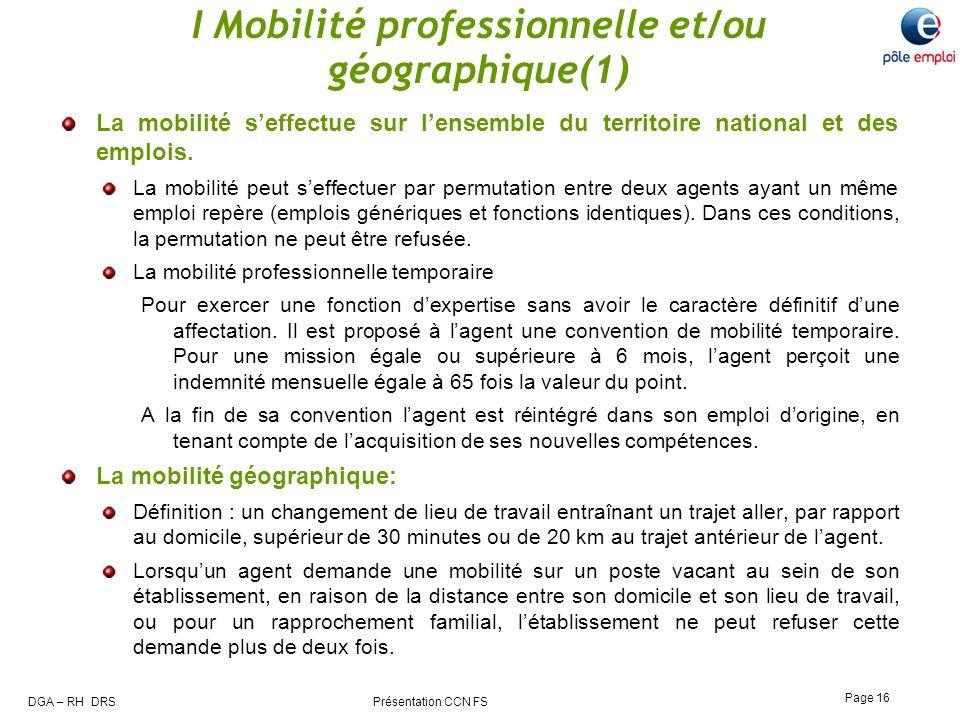 DGA – RH DRS Présentation CCN FS Page 16 I Mobilité professionnelle et/ou géographique(1) La mobilité seffectue sur lensemble du territoire national e