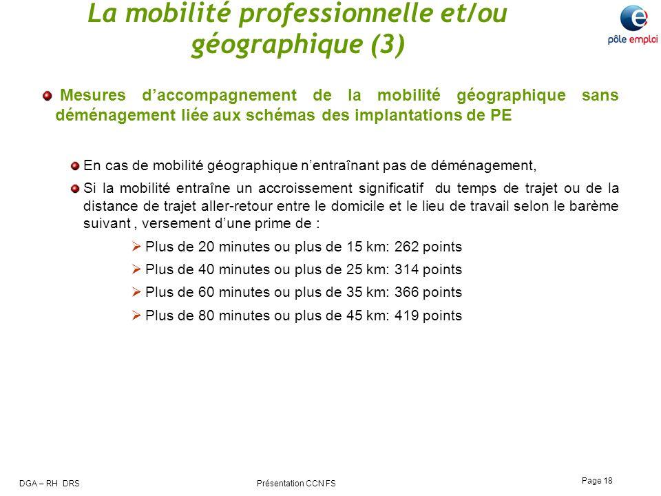 DGA – RH DRS Présentation CCN FS Page 18 La mobilité professionnelle et/ou géographique (3) Mesures daccompagnement de la mobilité géographique sans d