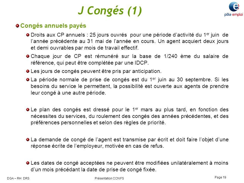 DGA – RH DRS Présentation CCN FS Page 19 J Congés (1) Congés annuels payés Droits aux CP annuels : 25 jours ouvrés pour une période dactivité du 1 er