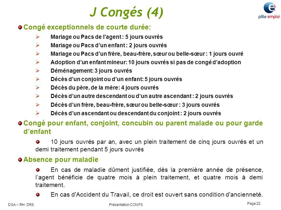 DGA – RH DRS Présentation CCN FS Page 22 J Congés (4) Congé exceptionnels de courte durée: Mariage ou Pacs de lagent : 5 jours ouvrés Mariage ou Pacs