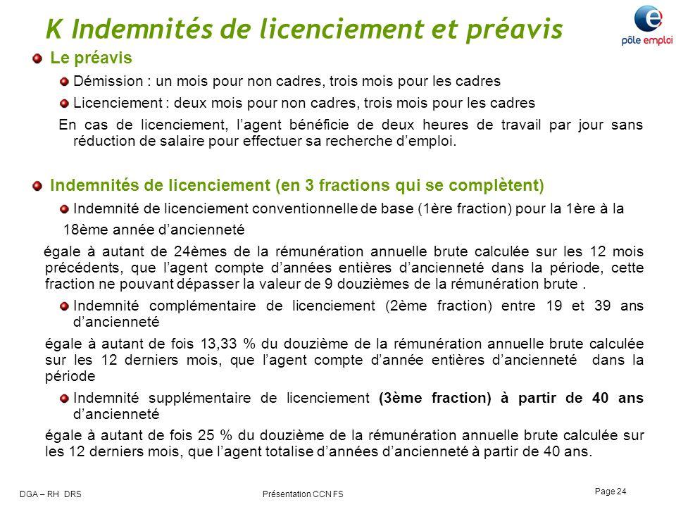 DGA – RH DRS Présentation CCN FS Page 24 K Indemnités de licenciement et préavis Le préavis Démission : un mois pour non cadres, trois mois pour les c
