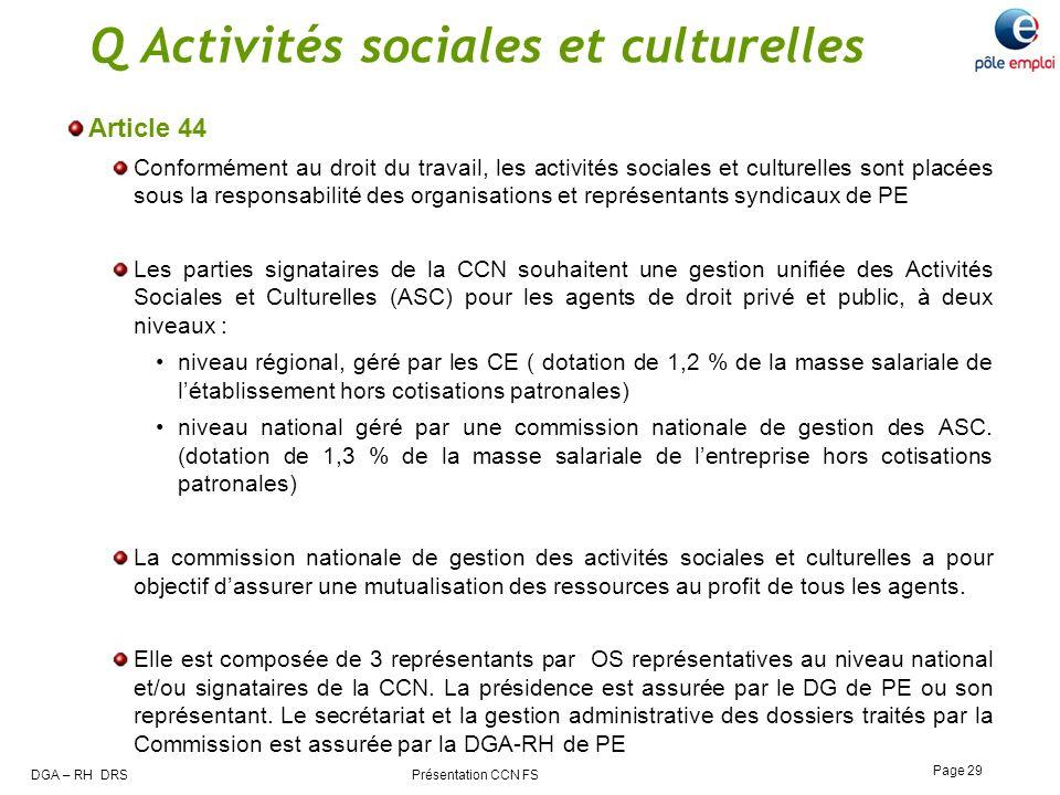 DGA – RH DRS Présentation CCN FS Page 29 Q Activités sociales et culturelles Article 44 Conformément au droit du travail, les activités sociales et cu