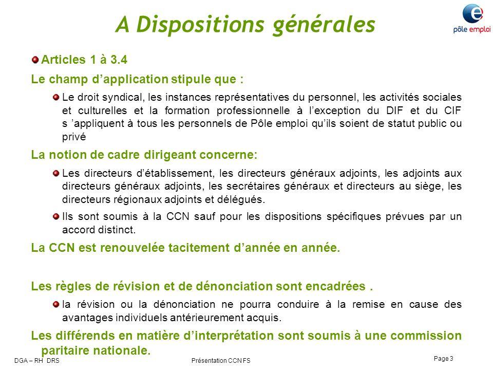 DGA – RH DRS Présentation CCN FS Page 3 A Dispositions générales Articles 1 à 3.4 Le champ dapplication stipule que : Le droit syndical, les instances