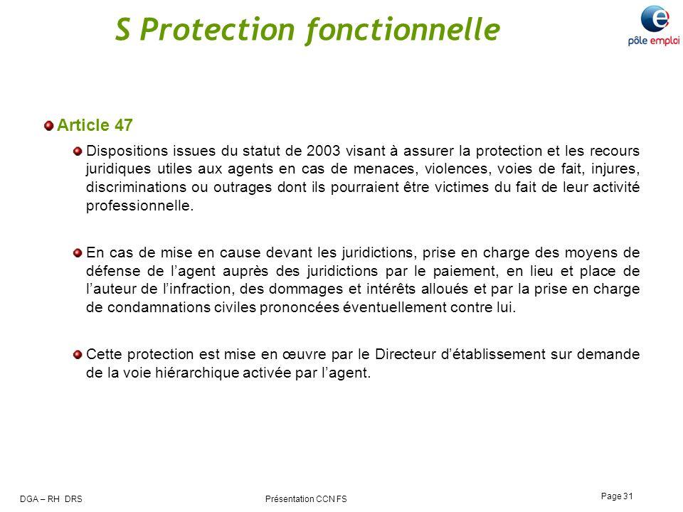 DGA – RH DRS Présentation CCN FS Page 31 S Protection fonctionnelle Article 47 Dispositions issues du statut de 2003 visant à assurer la protection et