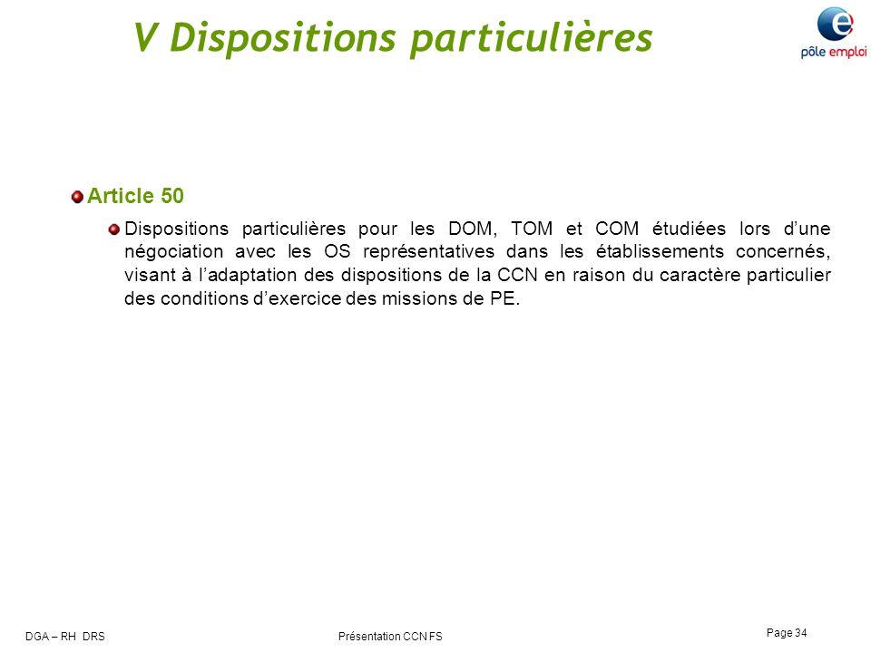 DGA – RH DRS Présentation CCN FS Page 34 V Dispositions particulières Article 50 Dispositions particulières pour les DOM, TOM et COM étudiées lors dun