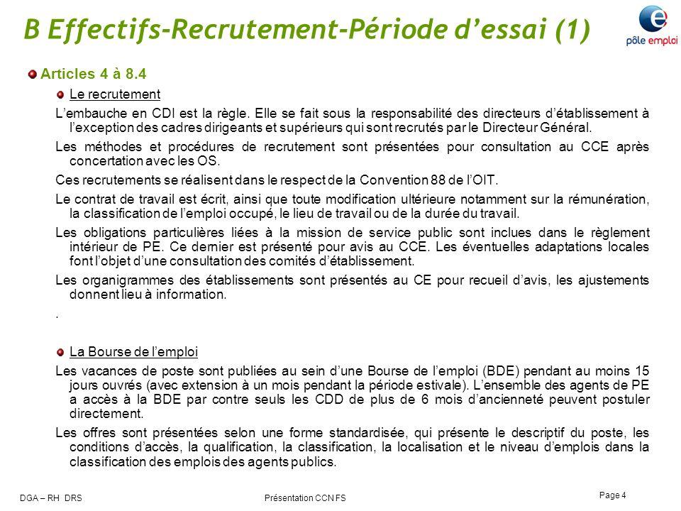 DGA – RH DRS Présentation CCN FS Page 4 B Effectifs-Recrutement-Période dessai (1) Articles 4 à 8.4 Le recrutement Lembauche en CDI est la règle. Elle