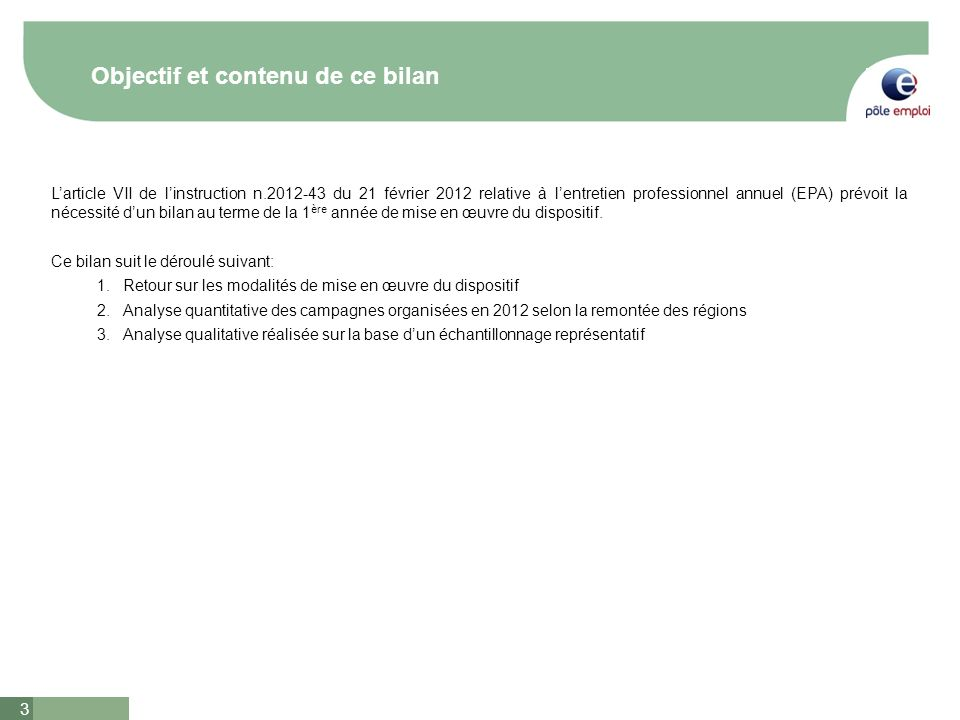 3 Objectif et contenu de ce bilan Larticle VII de linstruction n.2012-43 du 21 février 2012 relative à lentretien professionnel annuel (EPA) prévoit l