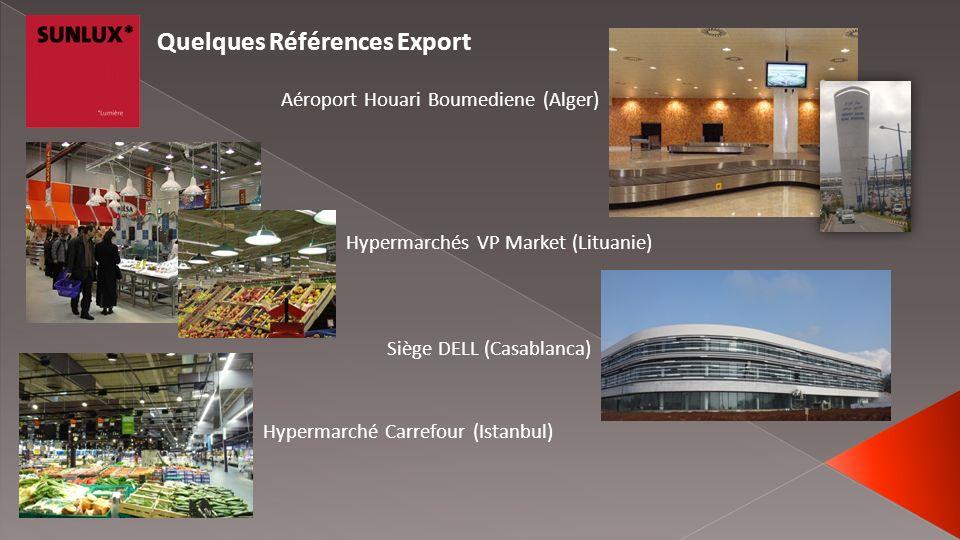 Quelques Références Export Hypermarchés VP Market (Lituanie) Aéroport Houari Boumediene (Alger) Siège DELL (Casablanca) Hypermarché Carrefour (Istanbu