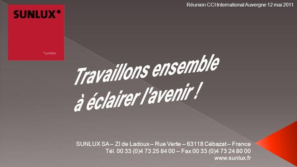 SUNLUX SA – ZI de Ladoux – Rue Verte – 63118 Cébazat – France Tél. 00 33 (0)4 73 25 84 00 – Fax 00 33 (0)4 73 24 80 00 www.sunlux.fr Réunion CCI Inter