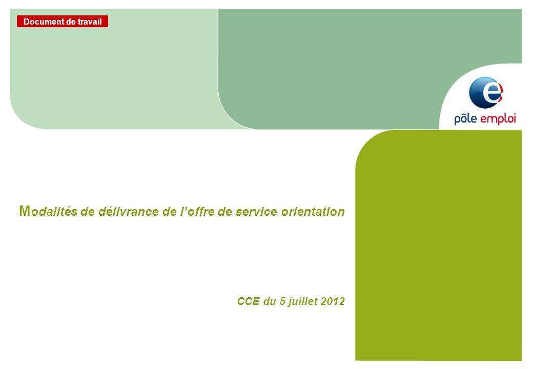 Document de travail M odalités de délivrance de loffre de service orientation CCE du 5 juillet 2012