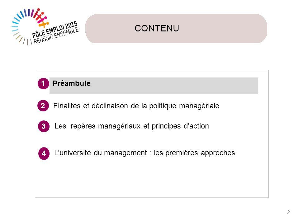 CONTENU 13 Préambule 1 Finalités et déclinaison de la politique managériale 2 3 Proposition de repères managériaux et principes daction Luniversité du management : les premières approches 4