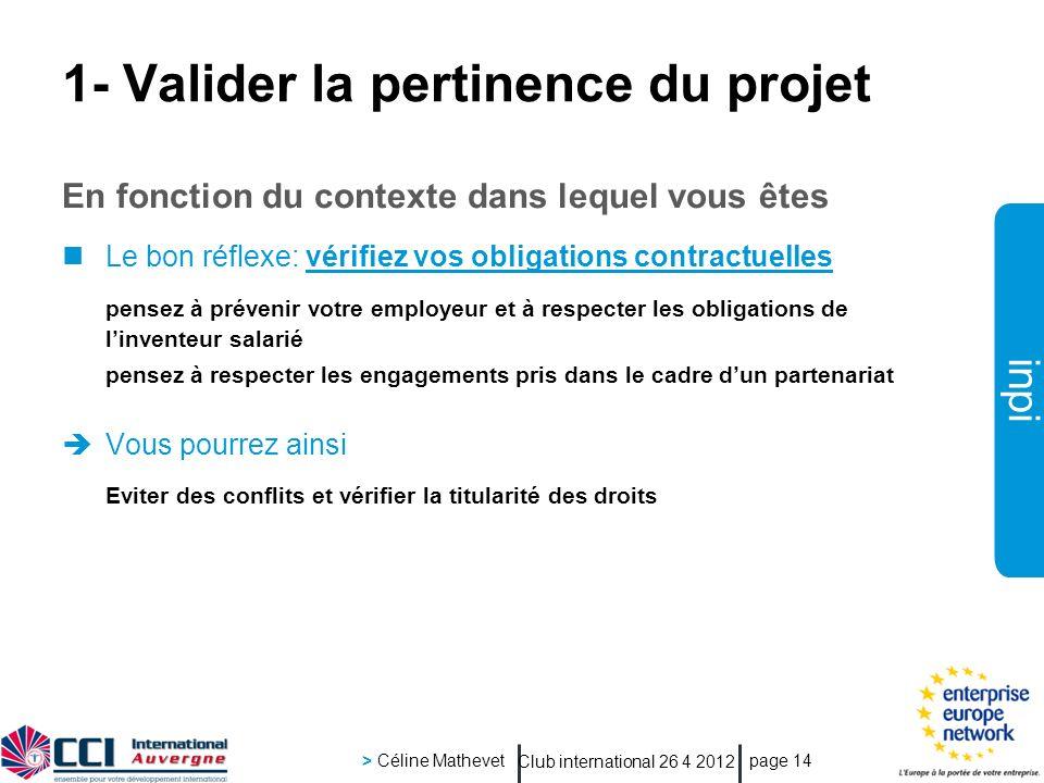 inpi Club international 26 4 2012 > Céline Mathevet page 14 1- Valider la pertinence du projet En fonction du contexte dans lequel vous êtes Le bon ré