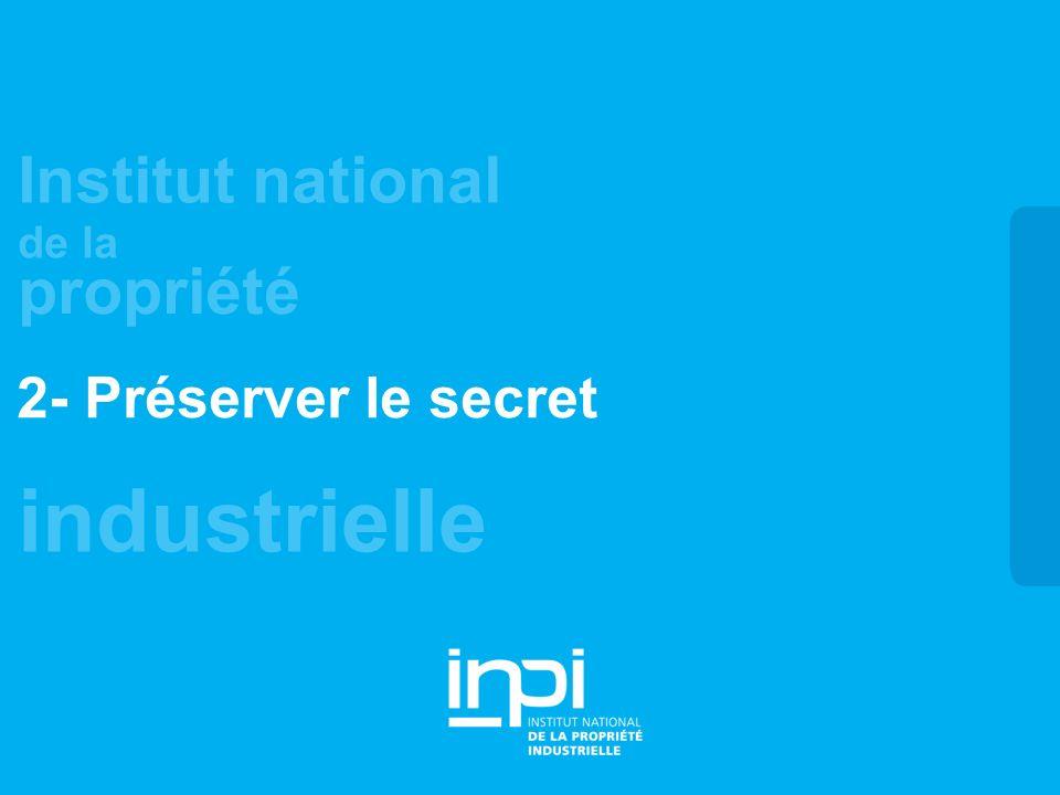 industrielle Institut national de la propriété 2- Préserver le secret