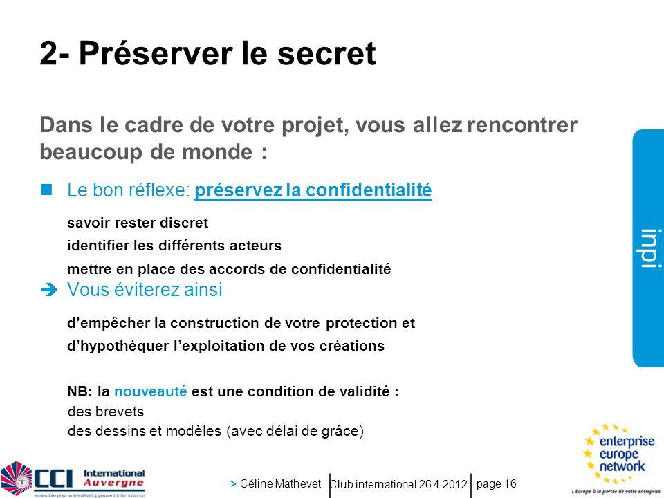 inpi Club international 26 4 2012 > Céline Mathevet page 16 2- Préserver le secret Dans le cadre de votre projet, vous allez rencontrer beaucoup de mo