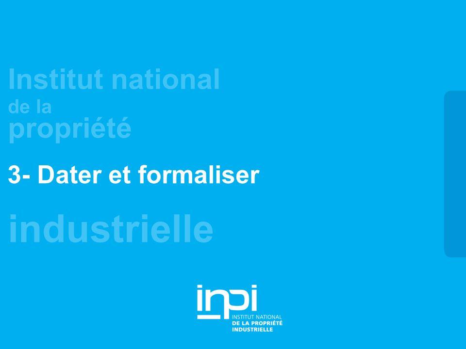 industrielle Institut national de la propriété 3- Dater et formaliser
