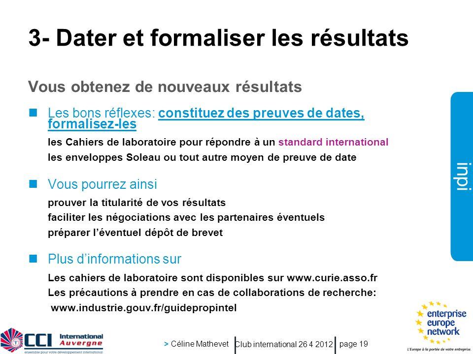 inpi Club international 26 4 2012 > Céline Mathevet page 19 3- Dater et formaliser les résultats Vous obtenez de nouveaux résultats Les bons réflexes: