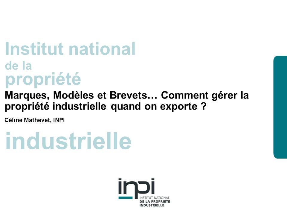 industrielle Institut national de la propriété industrielle Institut national de la propriété Marques, Modèles et Brevets… Comment gérer la propriété