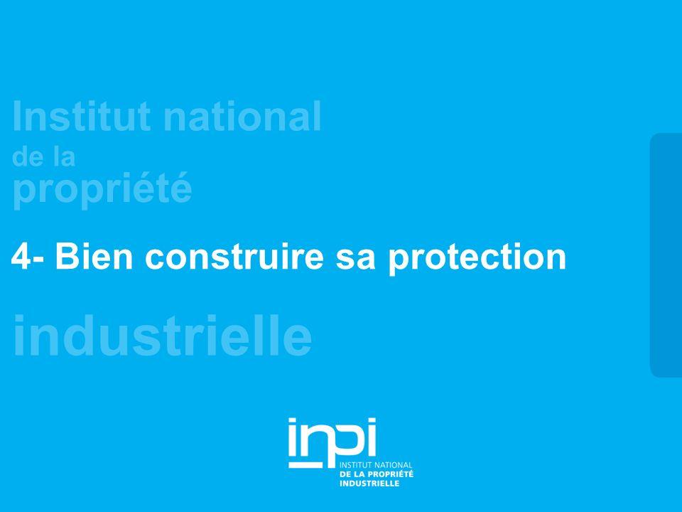 industrielle Institut national de la propriété 4- Bien construire sa protection