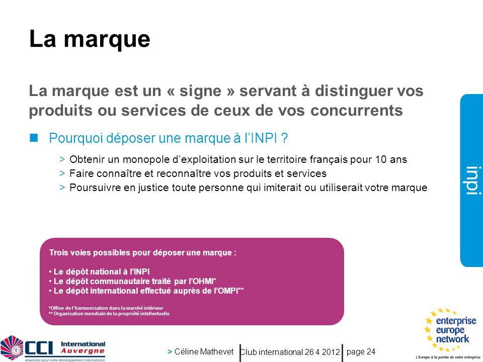 inpi Club international 26 4 2012 > Céline Mathevet page 24 La marque La marque est un « signe » servant à distinguer vos produits ou services de ceux de vos concurrents Pourquoi déposer une marque à lINPI .