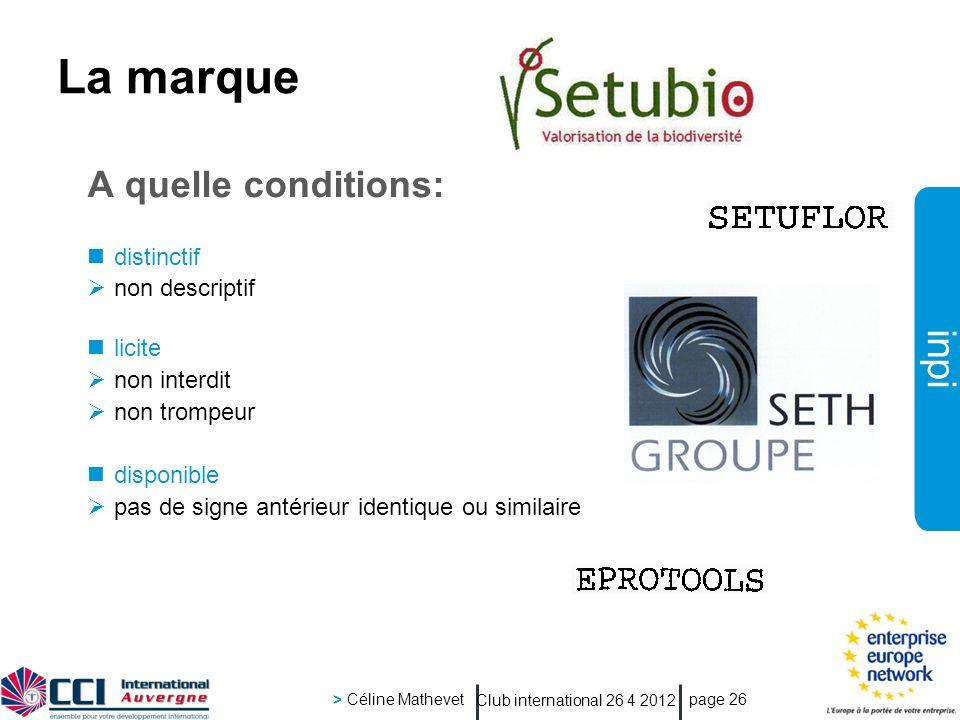inpi Club international 26 4 2012 > Céline Mathevet page 26 La marque A quelle conditions: distinctif non descriptif licite non interdit non trompeur