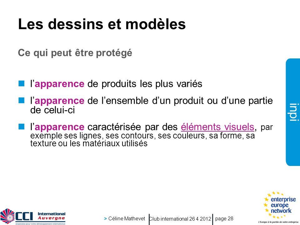 inpi Club international 26 4 2012 > Céline Mathevet page 28 Les dessins et modèles Ce qui peut être protégé lapparence de produits les plus variés lap