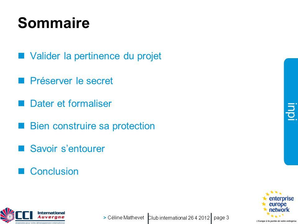 inpi Club international 26 4 2012 > Céline Mathevet page 3 Valider la pertinence du projet Préserver le secret Dater et formaliser Bien construire sa