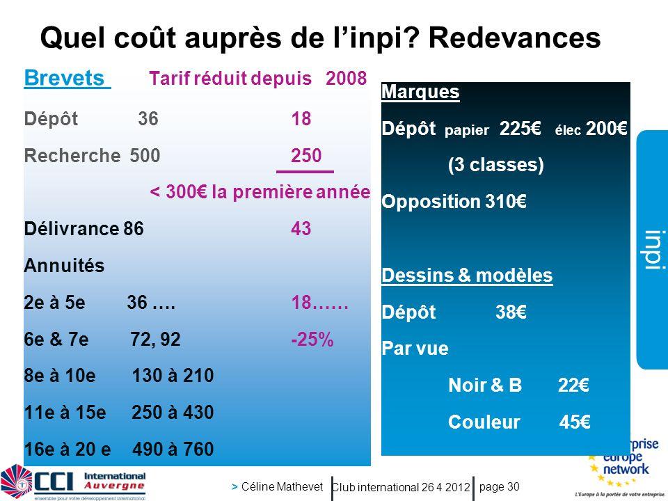 inpi Club international 26 4 2012 > Céline Mathevet page 30 Brevets Tarif réduit depuis 2008 Dépôt 3618 Recherche 500250 < 300 la première année Déliv